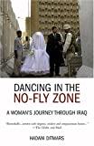 Ditmars, Hadani: Dancing in the No-fly Zone: A Woman's Journey Through Iraq