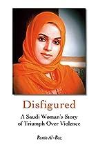 Disfigured: A Saudi Woman's Story of Triumph…