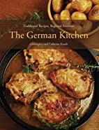 The German Kitchen: Traditional Recipes,…