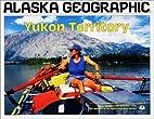 Yukon Territory by Alaska Geographic Society