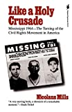 Mills, Nicolaus: Like a Holy Crusade: Mississippi 1964 -- The Turning of the Civil Rights Movement in America