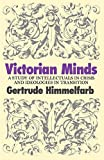 Himmelfarb, Gertrude: Victorian Minds: A Study of Intellectuals in Crisis and Ideologies in Transition