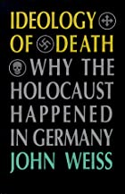 Ideology of Death: Why the Holocaust…