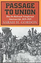 Passage to Union: How the Railroads…