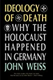 Weiss, John: Ideology of Death: Why the Holocaust Happened in Germany