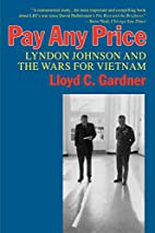 Pay Any Price: Lyndon Johnson and the Wars…
