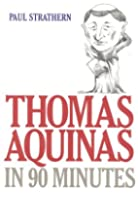 Thomas Aquinas in 90 Minutes by Paul…