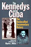 White, Mark J.: The Kennedys and Cuba : The Declassified Documentary History
