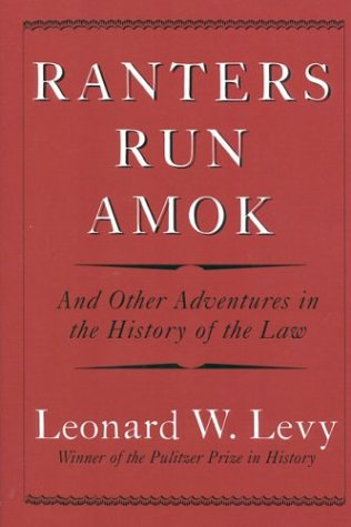 ranters-run-amok-and-other-adventures-in-the-history-of-the-law
