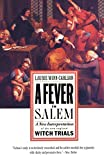 Carlson, Laurie Winn: A Fever in Salem: A New Interpretation of the New England Witch Trials
