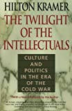Kramer, Hilton: The Twilight of the Intellectuals: Culture and Politics in the Era of the Cold War