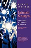 Schickel, Richard: Intimate Strangers: The Culture of Celebrity in America