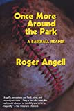 Angell, Roger: Once More Around the Park: A Baseball Reader