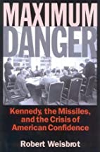 Maximum Danger: Kennedy, the Missiles, and…