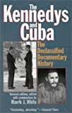 White, Mark J.: The Kennedys and Cuba: The Declassified Documentary History