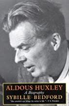Aldous Huxley: A Biography by Sybille…