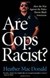Heather MacDonald: Are Cops Racist?