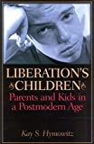 Hymowitz, Kay S.: Liberation's Children: Parents And Kids In A Postmodern Age