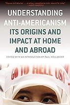Understanding Anti-Americanism: Its Origins…