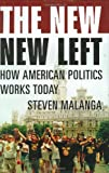 Malanga, Steven: The New New Left: How American Politics Works Today