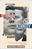 O'Brien, Michael: Rethinking Kennedy: An Interpretive Biography