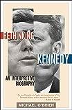 O'Brien, Michael: Rethinking Kennedy: An Interpretive Biography