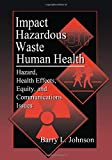 Johnson, Barry L.: Impact of Hazardous Waste on Human Health: Hazard, Health Effects, Equity, and Communications Issues