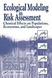 Ginzburg, Lev R.: Ecological Modeling in Risk Assessment: Chemical Effects on Populations, Ecosystems, and Landscapes