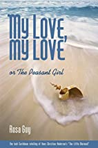 My Love, My Love: The Peasant Girl by Rosa…