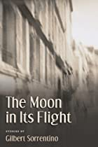 The Moon in Its Flight by Gilbert Sorrentino