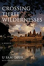 Crossing Three Wildernesses by U Sam Oeur
