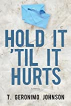 Hold It 'Til It Hurts by T. Geronimo…