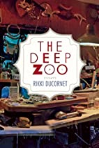 The deep zoo by Rikki Ducornet