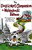 Oldenburg, Ann: Dog Lover's Companion to Washington D.C. & Baltimore: The Inside Scoop on Where to Take Your Dog