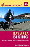 Brown, Ann Marie: Bay Area Biking: 60 Of the Best Road and Trail Rides