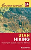 Buck Tilton: Foghorn Outdoors Utah Hiking: The Complete Guide to More Than 300 Hikes (Foghorn Outdoors)