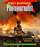 Greenberg, Keith Elliot: Photojournalist: In the Middle of Disaster