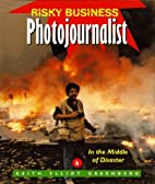 Photojournalist : in the middle of disaster…
