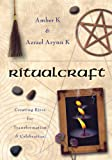 Azrael Arynn K: RitualCraft: Creating Rites for Transformation and Celebration