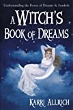 Allrich, Karri: A Witch's Book of Dreams: Understanding the Power of Dreams & Symbols