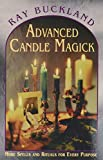 Buckland, Raymond: Advanced Candle Magick: More Spells and Rituals for Every Purpose