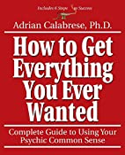 How to Get Everything You Ever Wanted:…