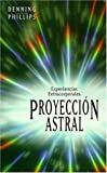 Phillips, Osborne: Experiencias extracorpolares.Proyección astral (Spanish Edition)