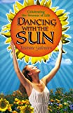 Galenorn, Yasmine: Dancing With the Sun: Celebrating the Seasons of Life