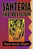 Gonzalez-Wippler, Migene: Santeria: The Religion  Faith, Rites, Magic