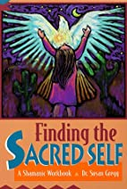 Finding the Sacred Self: A Shamanic Workbook…