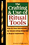 Harris, E. Lynn: The Crafting &amp; Use of Ritual Tools: Step-By-Step Instructions for Woodcrafting Religious &amp; Magical Implements