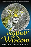 Johnson, Kenneth: Jaguar Wisdom: Mayan Calendar Magic