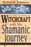 Johnson, Kenneth: Witchcraft and the Shamanic Journey: Pagan Folkways from the Burning Times