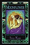 Knight, Sirona: Moonflower: Erotic Dreaming With the Goddess